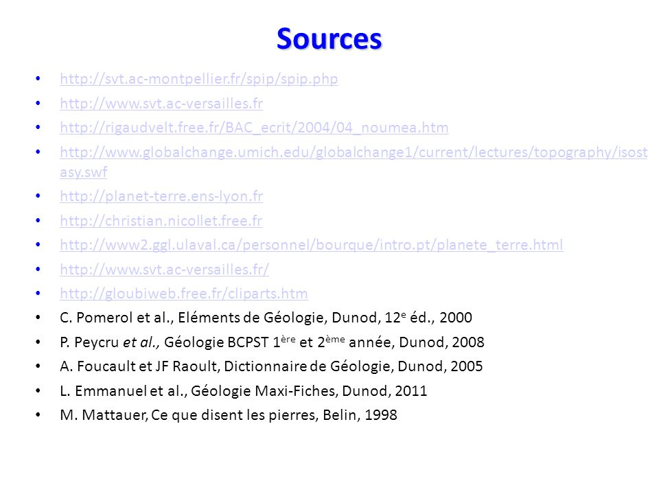 Sources http://svt.ac-montpellier.fr/spip/spip.php http://www.svt.ac-versailles.fr http://rigaudvelt.free.fr/BAC_ecrit/2004/04_noumea.htm http://www.globalchange.umich.edu/globalchange1/current/lectures/topography/isost asy.swf http://www.globalchange.umich.edu/globalchange1/current/lectures/topography/isost asy.swf http://planet-terre.ens-lyon.fr http://christian.nicollet.free.fr http://www2.ggl.ulaval.ca/personnel/bourque/intro.pt/planete_terre.html http://www.svt.ac-versailles.fr/ http://gloubiweb.free.fr/cliparts.htm C.