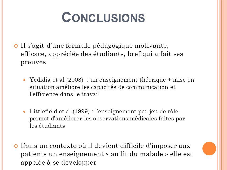 C ONCLUSIONS Il sagit dune formule pédagogique motivante, efficace, appréciée des étudiants, bref qui a fait ses preuves Yedidia et al (2003) : un ens