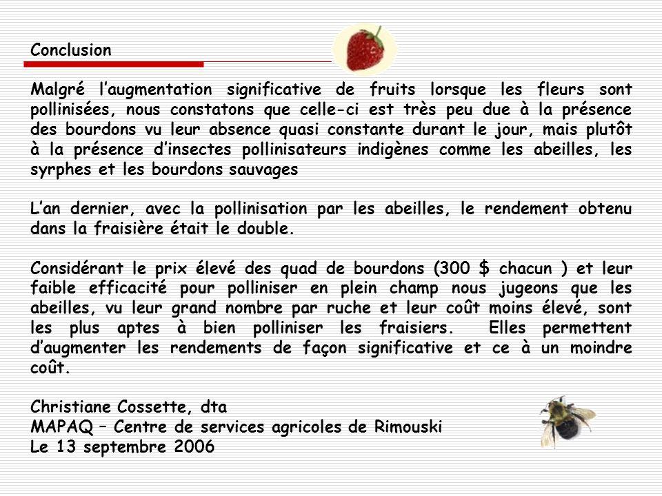 Conclusion Malgré laugmentation significative de fruits lorsque les fleurs sont pollinisées, nous constatons que celle-ci est très peu due à la présen