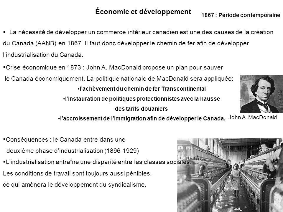Économie et développement 1867 : Période contemporaine La nécessité de développer un commerce intérieur canadien est une des causes de la création du