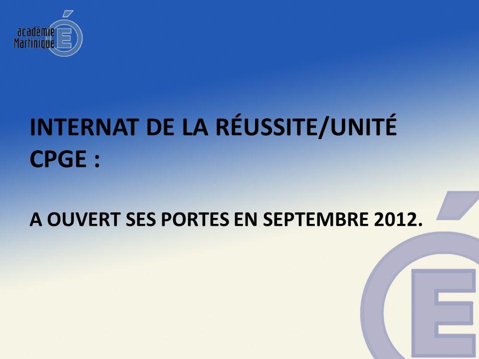 INTERNAT DE LA RÉUSSITE/UNITÉ CPGE : A OUVERT SES PORTES EN SEPTEMBRE 2012.