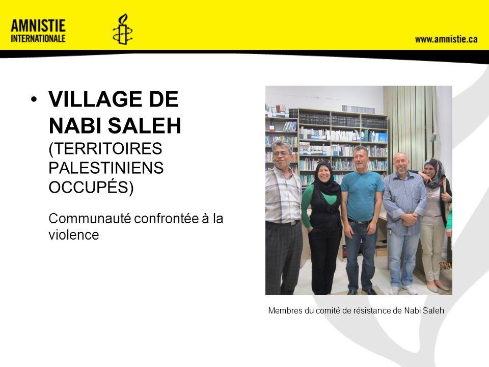 VILLAGE DE NABI SALEH (TERRITOIRES PALESTINIENS OCCUPÉS) Communauté confrontée à la violence Membres du comité de résistance de Nabi Saleh
