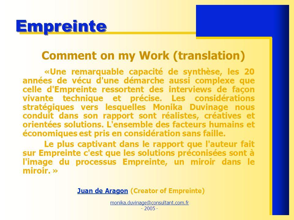 monika.duvinage@consultant.com.fr monika.duvinage@consultant.com.fr - 2005 - Empreinte Comment on my Work (translation) «Une remarquable capacité de s
