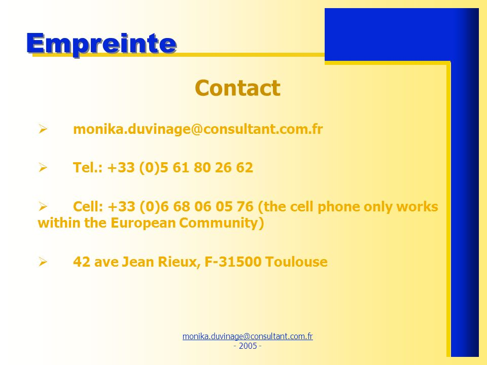 monika.duvinage@consultant.com.fr monika.duvinage@consultant.com.fr - 2005 - Empreinte Contact monika.duvinage@consultant.com.fr Tel.: +33 (0)5 61 80