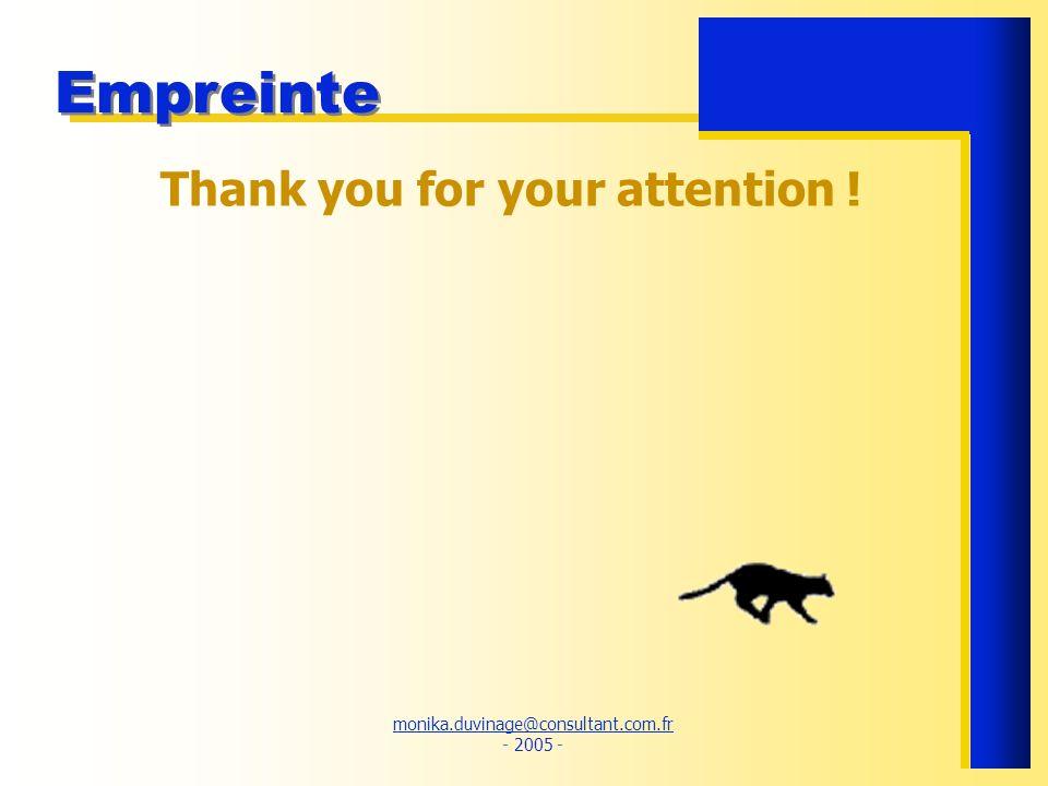 monika.duvinage@consultant.com.fr monika.duvinage@consultant.com.fr - 2005 - Empreinte Thank you for your attention !