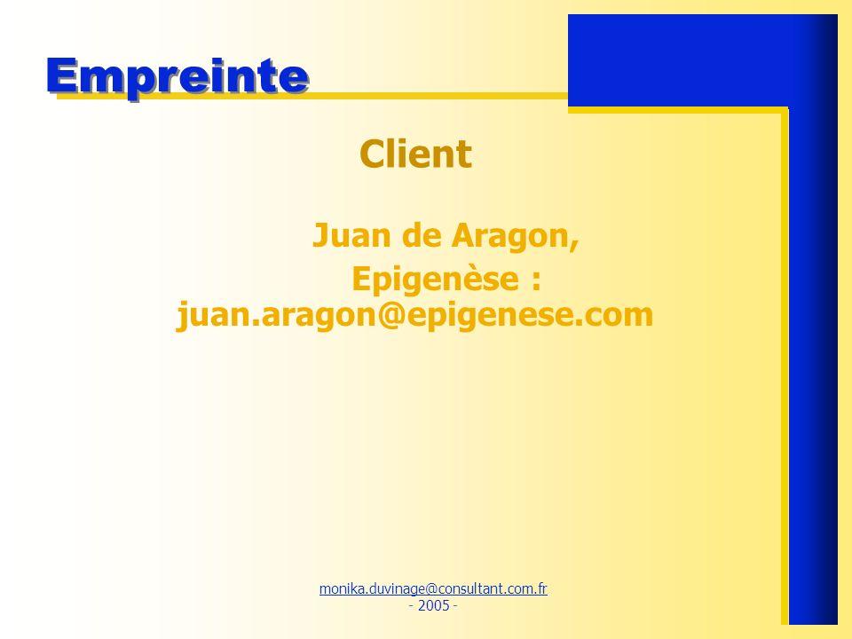 monika.duvinage@consultant.com.fr monika.duvinage@consultant.com.fr - 2005 - Empreinte Client Juan de Aragon, Epigenèse : juan.aragon@epigenese.com