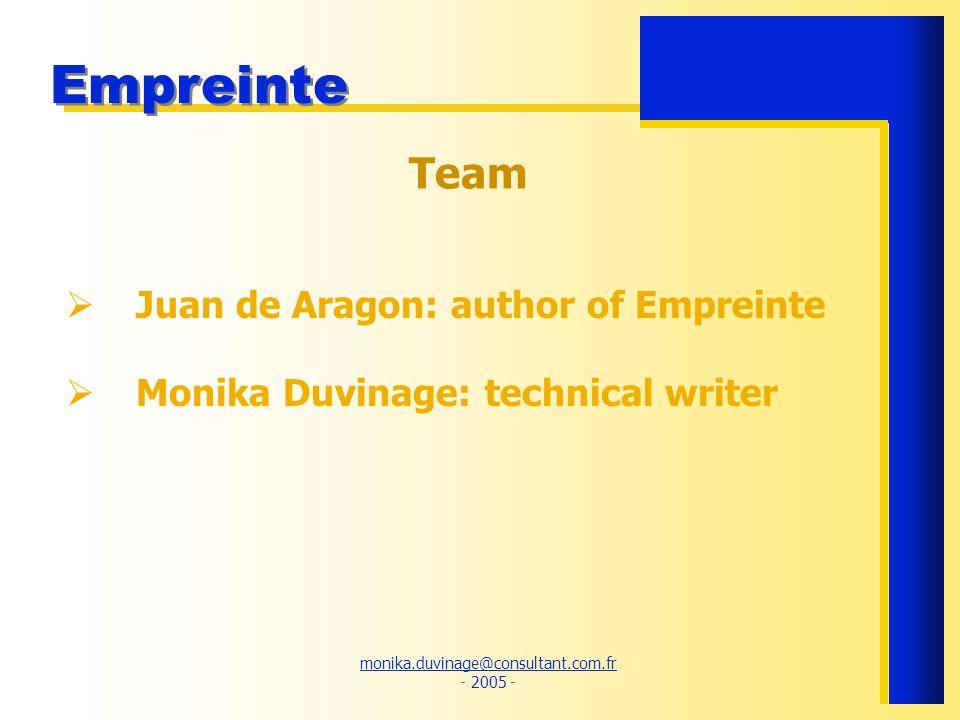 monika.duvinage@consultant.com.fr monika.duvinage@consultant.com.fr - 2005 - Empreinte Team Monika Duvinage: technical writer Juan de Aragon: author of Empreinte
