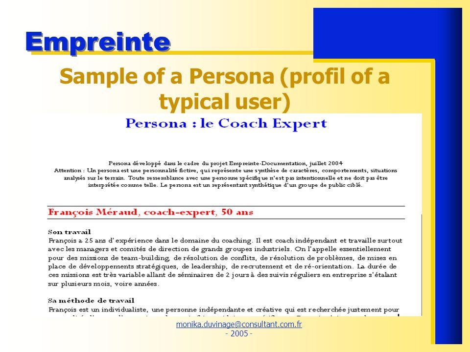 monika.duvinage@consultant.com.fr monika.duvinage@consultant.com.fr - 2005 - Empreinte Sample of a Persona (profil of a typical user)
