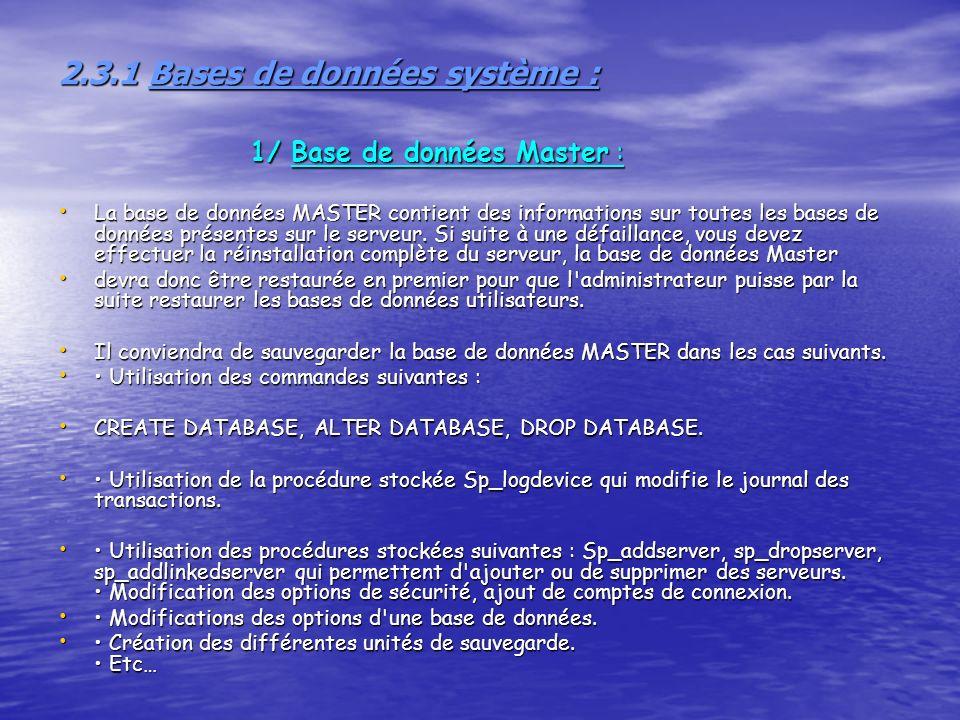 2.3.1 Bases de données système : 1/ Base de données Master : 2.3.1 Bases de données système : 1/ Base de données Master : La base de données MASTER contient des informations sur toutes les bases de données présentes sur le serveur.