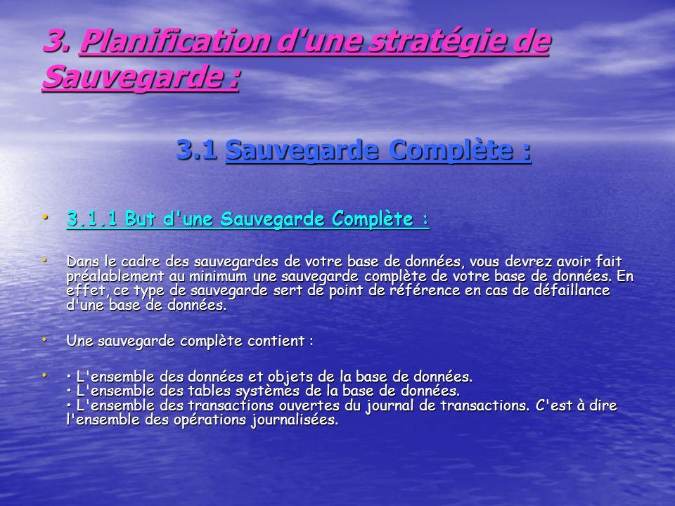 3. Planification d'une stratégie de Sauvegarde : 3.1 Sauvegarde Complète : 3.1.1 But d'une Sauvegarde Complète : 3.1.1 But d'une Sauvegarde Complète :