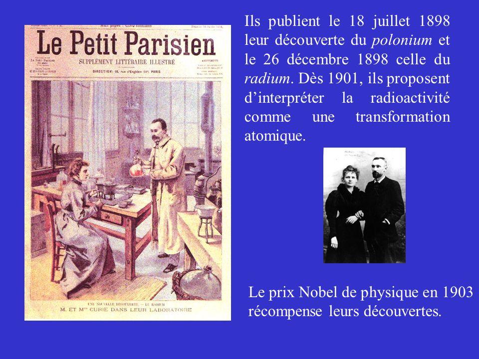 Ils publient le 18 juillet 1898 leur découverte du polonium et le 26 décembre 1898 celle du radium. Dès 1901, ils proposent dinterpréter la radioactiv