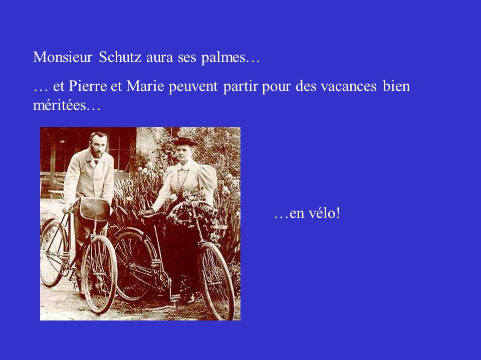 Monsieur Schutz aura ses palmes… … et Pierre et Marie peuvent partir pour des vacances bien méritées… …en vélo!