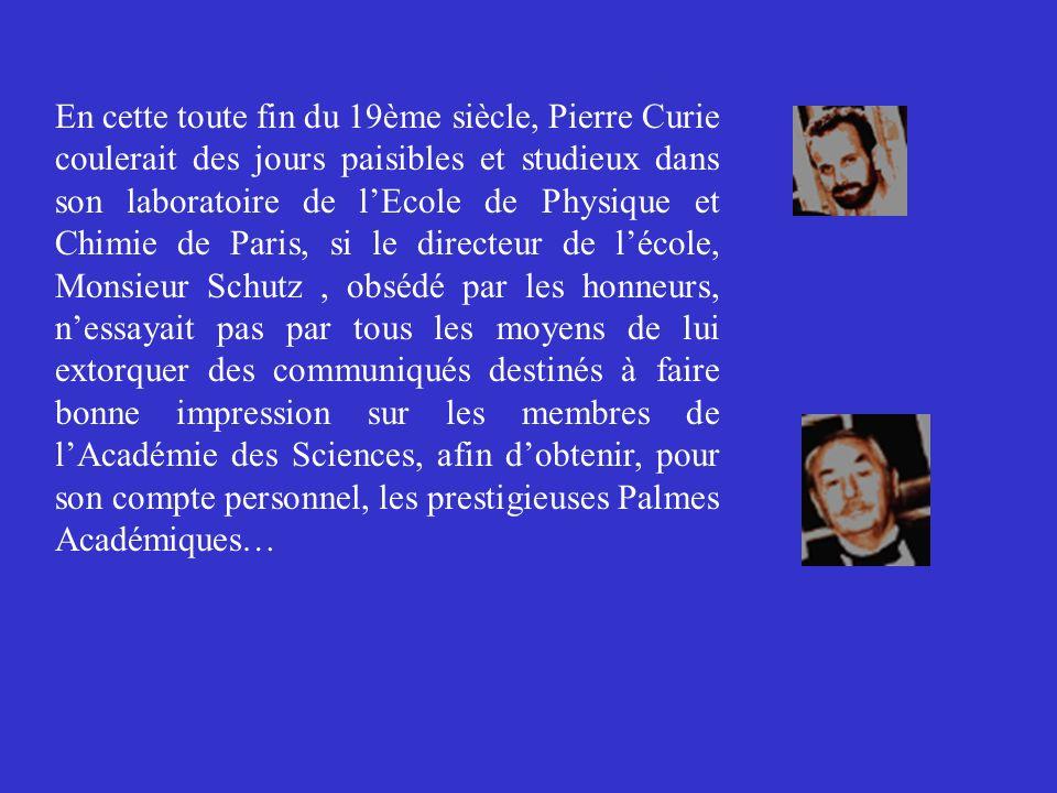 En cette toute fin du 19ème siècle, Pierre Curie coulerait des jours paisibles et studieux dans son laboratoire de lEcole de Physique et Chimie de Par