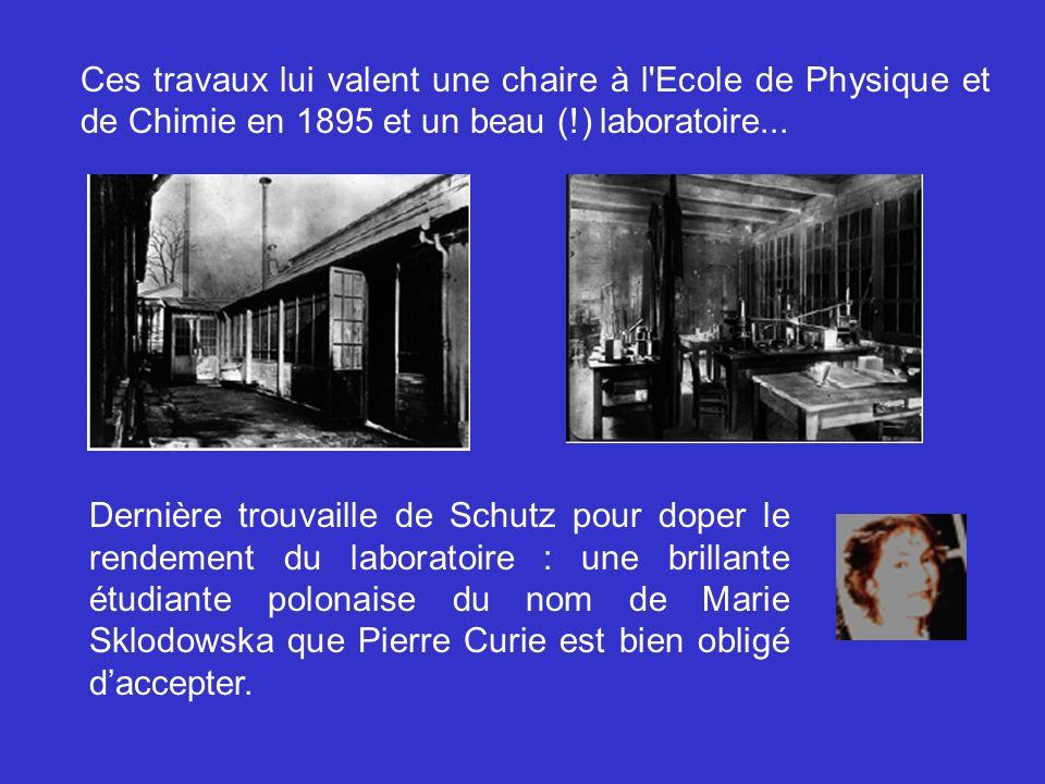 Ces travaux lui valent une chaire à l'Ecole de Physique et de Chimie en 1895 et un beau (!) laboratoire... Dernière trouvaille de Schutz pour doper le