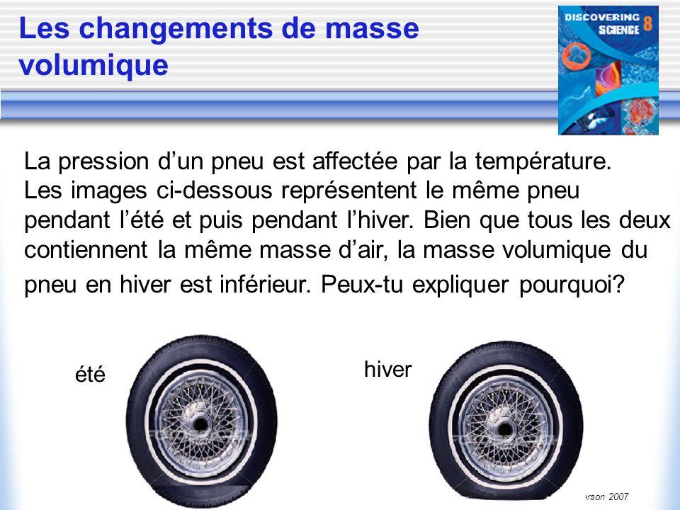 (c) McGraw Hill Ryerson 2007 Les changements de masse volumique La pression dun pneu est affectée par la température. Les images ci-dessous représente