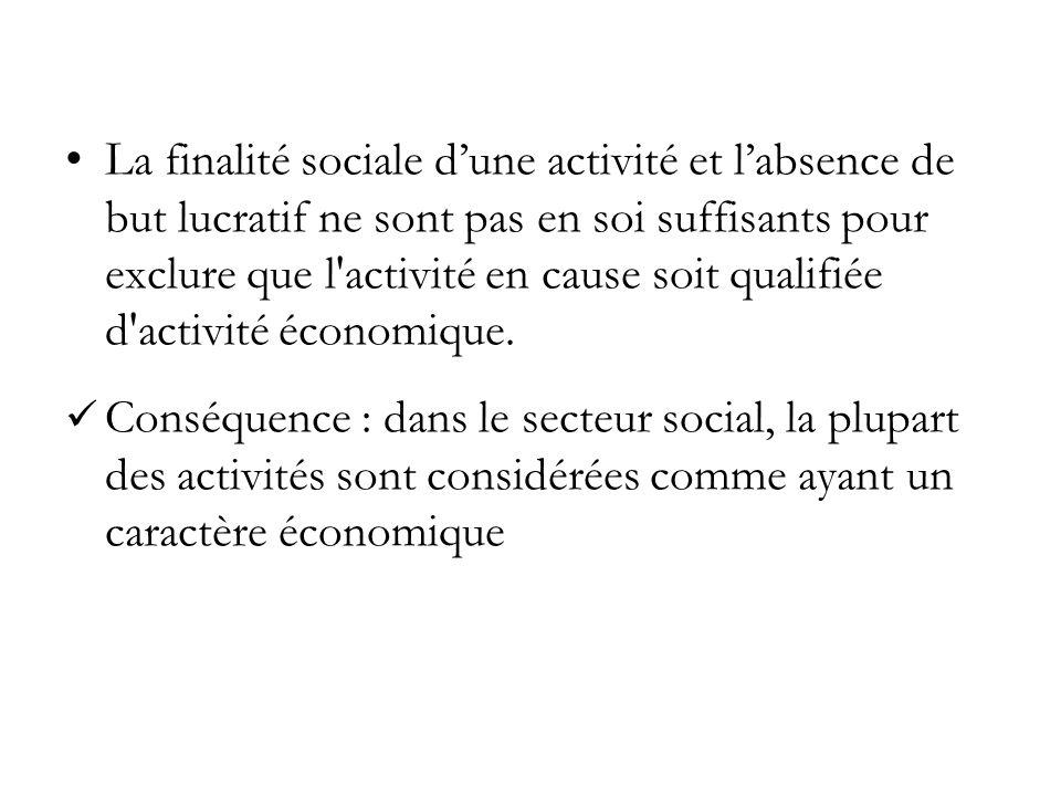 L a finalité sociale dune activité et labsence de but lucratif ne sont pas en soi suffisants pour exclure que l activité en cause soit qualifiée d activité économique.