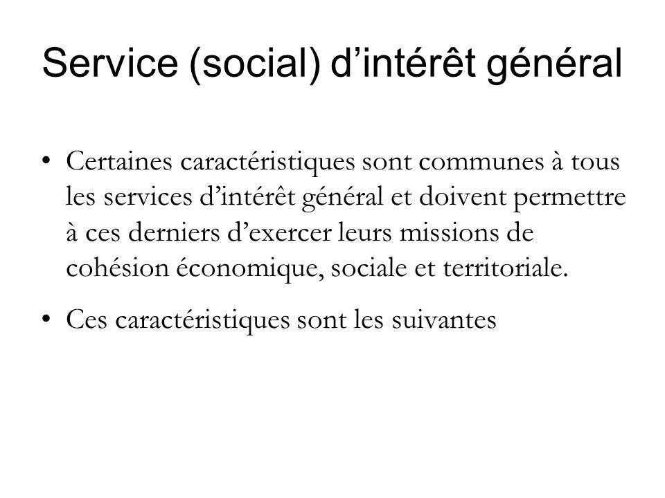 Service (social) dintérêt général Certaines caractéristiques sont communes à tous les services dintérêt général et doivent permettre à ces derniers dexercer leurs missions de cohésion économique, sociale et territoriale.