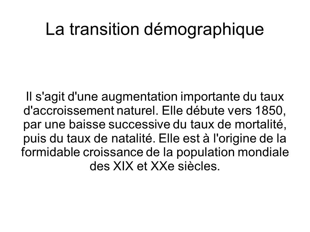 La transition démographique Il s'agit d'une augmentation importante du taux d'accroissement naturel. Elle débute vers 1850, par une baisse successive