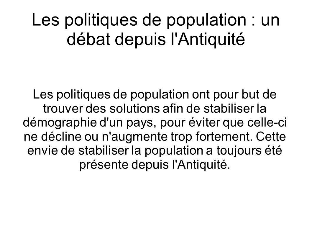 Les politiques de population : un débat depuis l'Antiquité Les politiques de population ont pour but de trouver des solutions afin de stabiliser la dé