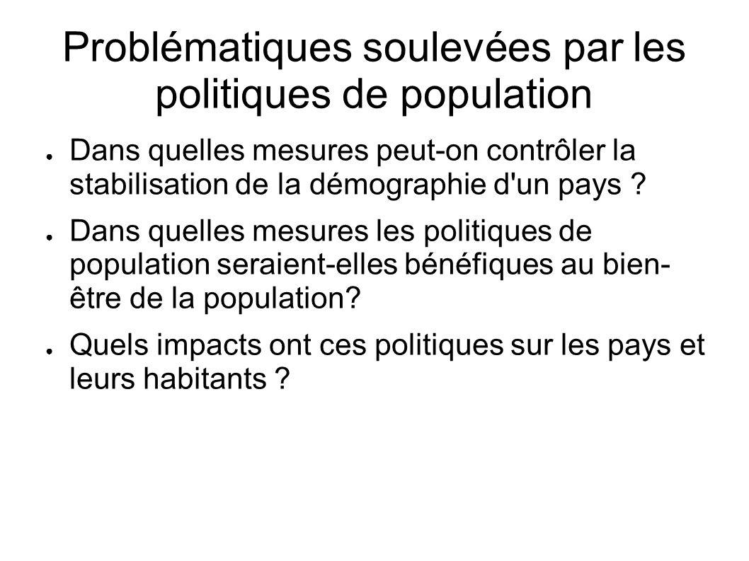 Problématiques soulevées par les politiques de population Dans quelles mesures peut-on contrôler la stabilisation de la démographie d'un pays ? Dans q