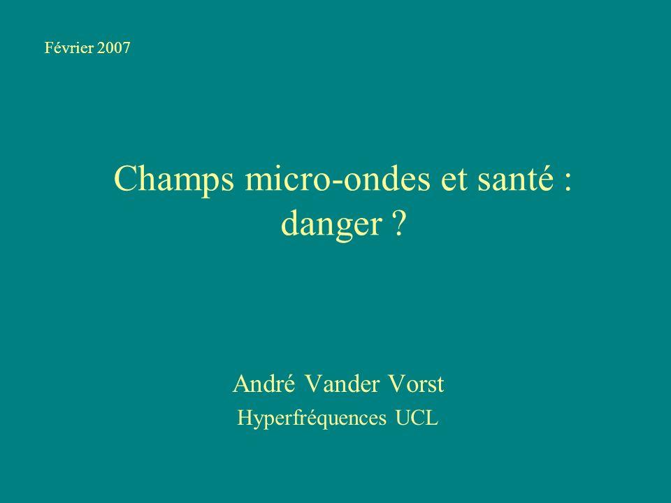 Champs micro-ondes et santé : danger ? André Vander Vorst Hyperfréquences UCL Février 2007