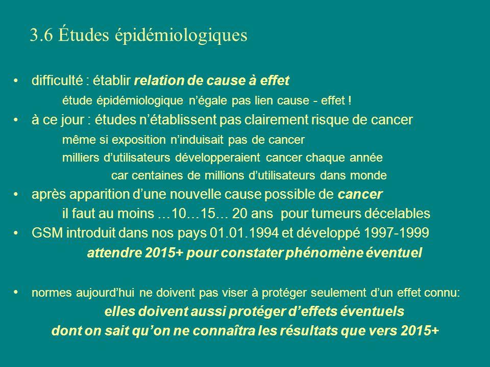 3.6 Études épidémiologiques difficulté : établir relation de cause à effet étude épidémiologique négale pas lien cause - effet ! à ce jour : études né