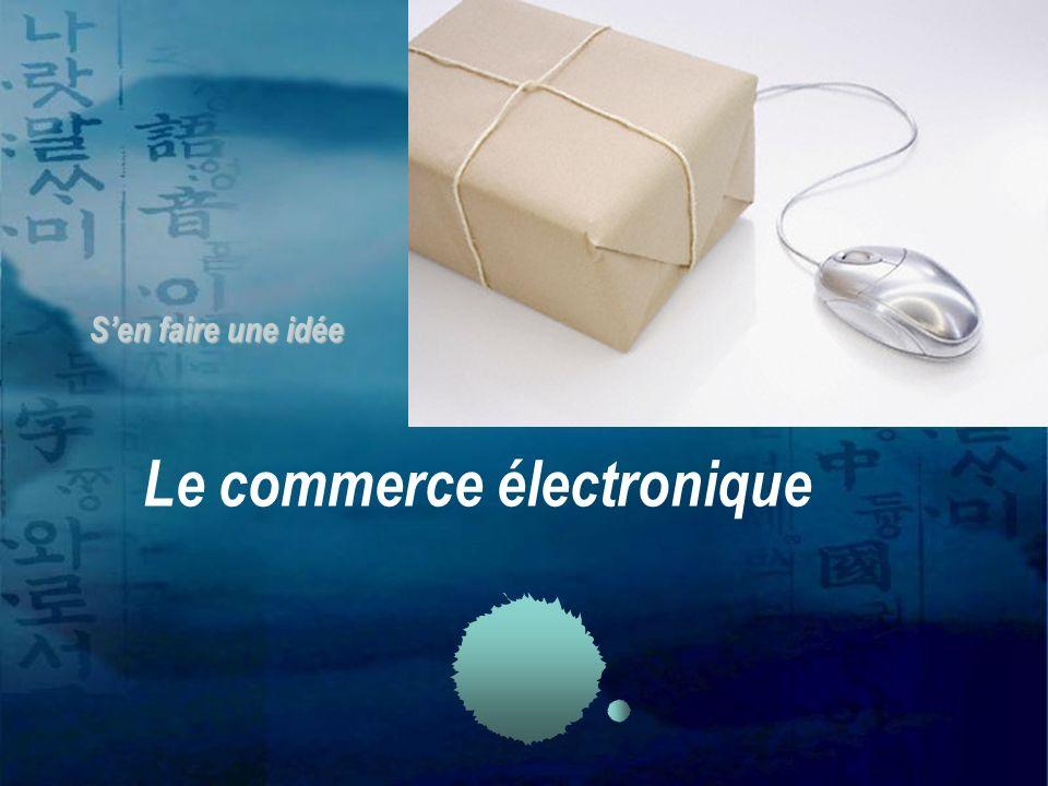 Le commerce électronique Sen faire une idée