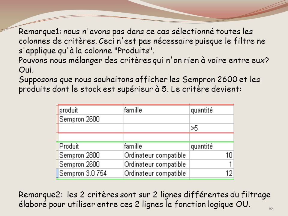 Filtres élaborés multicritères (lignes) Nous allons utiliser plusieurs critères simultanés. Supposons que nous souhaitons afficher les PC à base de Se