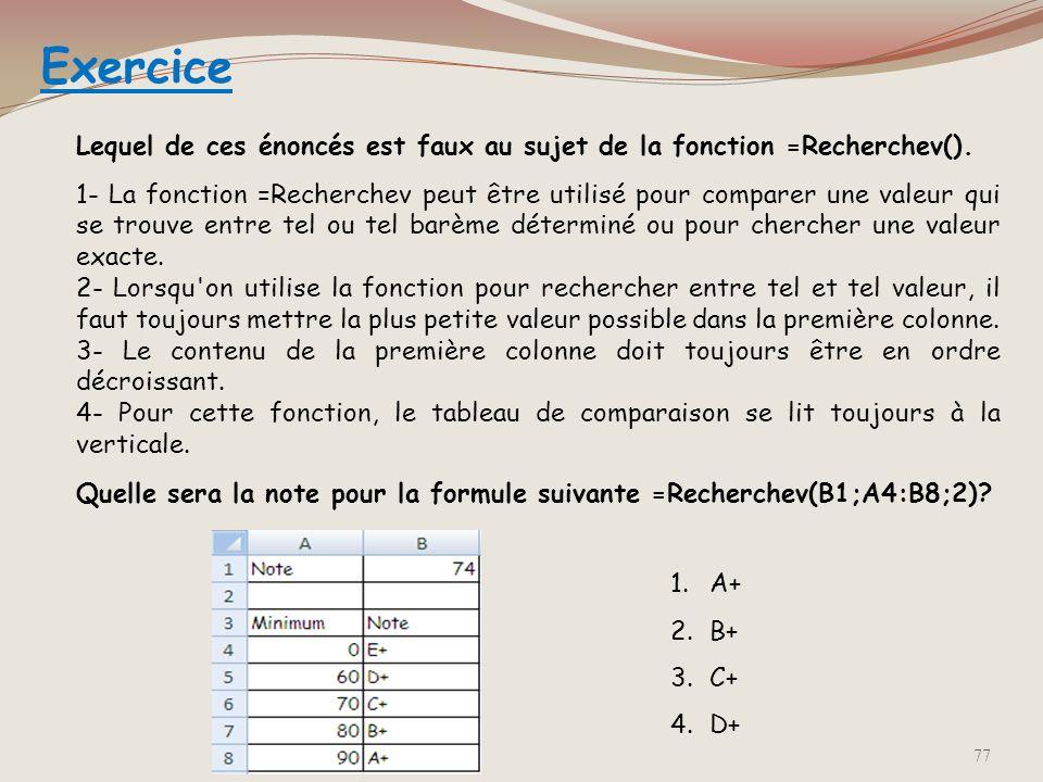 Fonctions de Recherche (3) =RECHERCHEV( B1 ; D3:F6 ; 3 ; VRAI) Colonne1 Colonne3 Si les valeurs de la première colonne de la plage doivent être classé