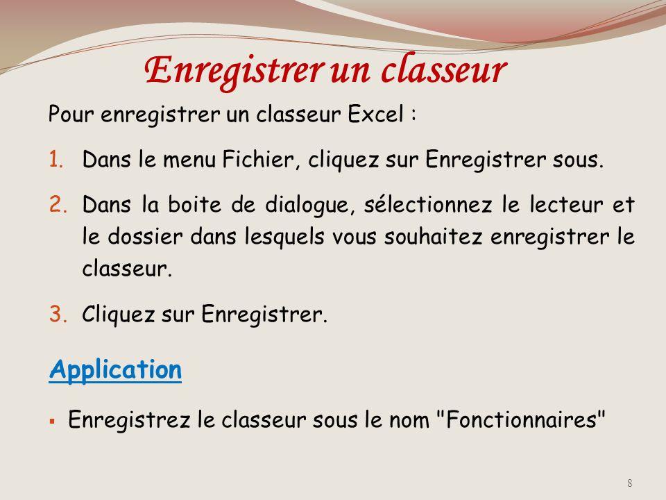 Enregistrer un classeur Pour enregistrer un classeur Excel : 1.Dans le menu Fichier, cliquez sur Enregistrer sous.