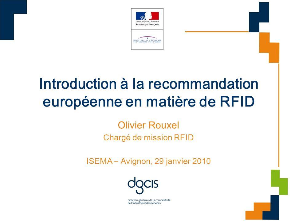 Introduction à la recommandation européenne en matière de RFID Olivier Rouxel Chargé de mission RFID ISEMA – Avignon, 29 janvier 2010