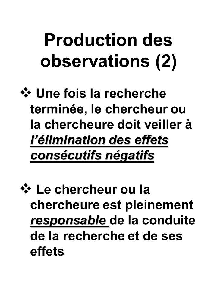 Production des observations (2) lélimination des effets consécutifs négatifs Une fois la recherche terminée, le chercheur ou la chercheure doit veille