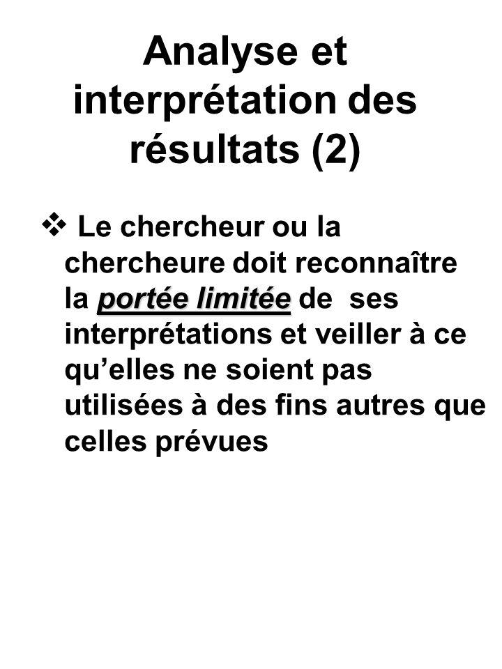Analyse et interprétation des résultats (2) portée limitée Le chercheur ou la chercheure doit reconnaître la portée limitée de ses interprétations et