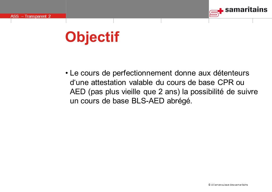 © Alliance suisse des samaritains ASS – Transparent 3 Contenu, durée et moyens denseignement Ce cours contient des parties des éléments 1 et 2 du cours de base BLS-AED dure 4 heures peut être enseigné du 1.1.2010 au 31.12.2011.