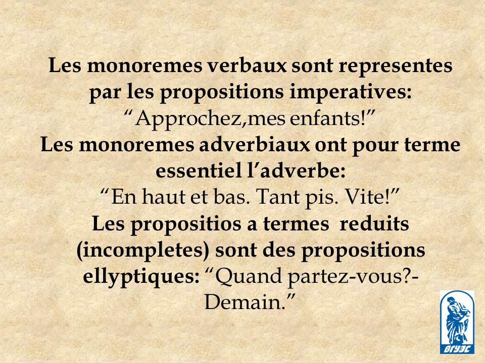 Les monoremes verbaux sont representes par les propositions imperatives: Approchez,mes enfants.