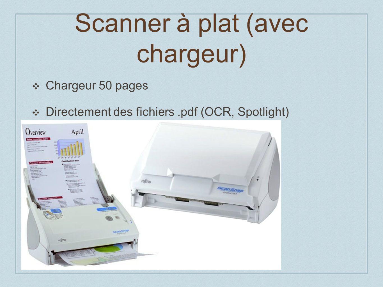 Scanner à plat (avec chargeur) Chargeur 50 pages Directement des fichiers.pdf (OCR, Spotlight)