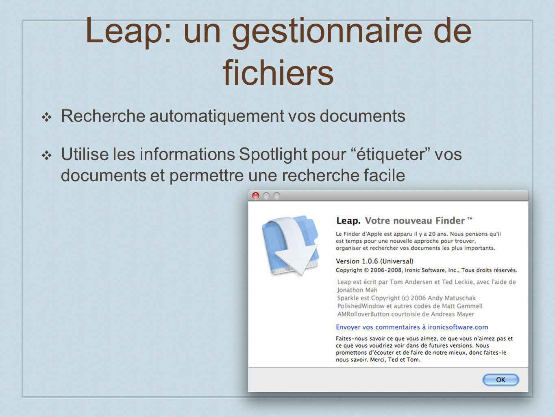Leap: un gestionnaire de fichiers Recherche automatiquement vos documents Utilise les informations Spotlight pour étiqueter vos documents et permettre une recherche facile
