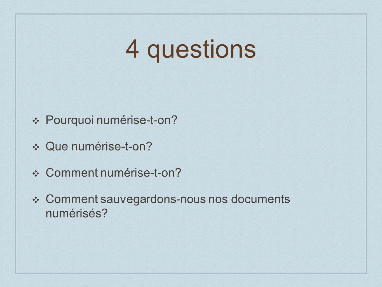 4 questions Pourquoi numérise-t-on. Que numérise-t-on.