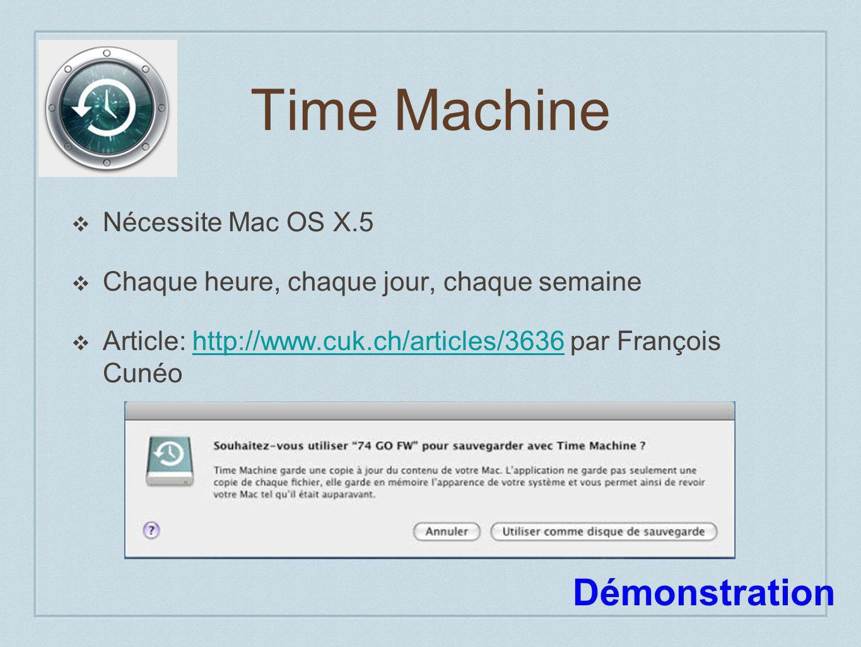 Time Machine Nécessite Mac OS X.5 Chaque heure, chaque jour, chaque semaine Article: http://www.cuk.ch/articles/3636 par François Cunéohttp://www.cuk.ch/articles/3636 Démonstration