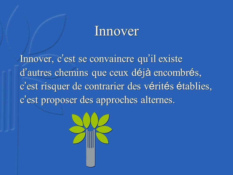 Innover Innover, c est se convaincre qu il existe d autres chemins que ceux d é j à encombr é s, c est risquer de contrarier des v é rit é s é tablies, c est proposer des approches alternes.