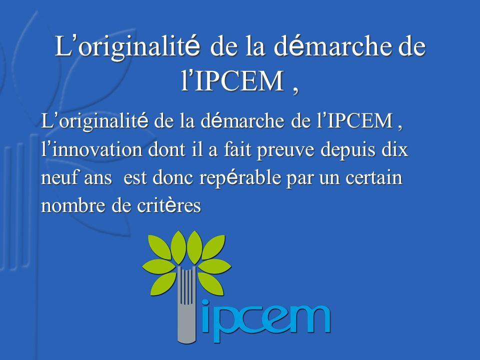 L originalit é de la d é marche de l IPCEM, L originalit é de la d é marche de l IPCEM, l innovation dont il a fait preuve depuis dix neuf ans est donc rep é rable par un certain nombre de crit è res