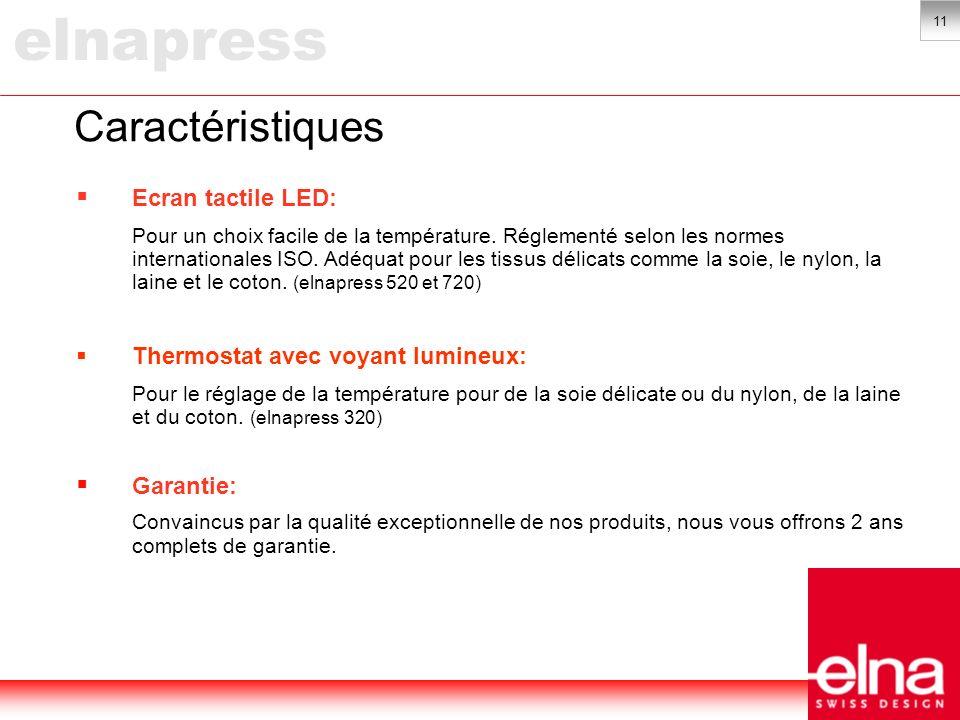 11 Caractéristiques Ecran tactile LED: Pour un choix facile de la température.