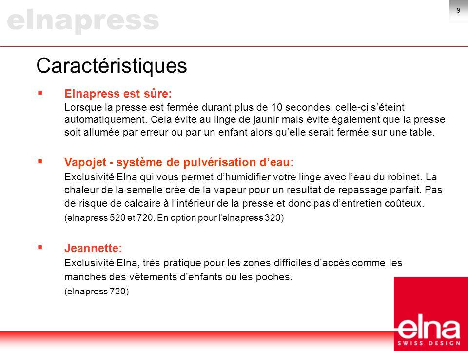 9 Caractéristiques Elnapress est sûre: Lorsque la presse est fermée durant plus de 10 secondes, celle-ci séteint automatiquement.