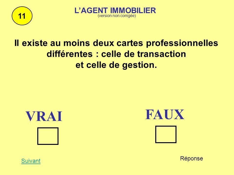 Il existe au moins deux cartes professionnelles différentes : celle de transaction et celle de gestion. 11 Suivant Réponse VRAI FAUX LAGENT IMMOBILIER