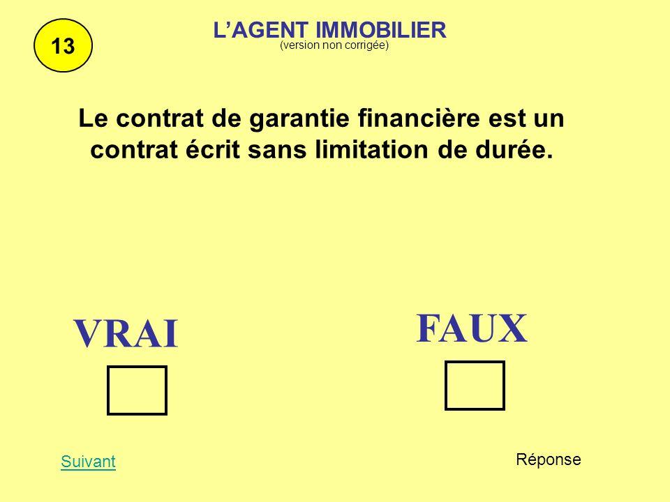 Le contrat de garantie financière est un contrat écrit sans limitation de durée. 13 Suivant Réponse FAUX VRAI LAGENT IMMOBILIER (version non corrigée)