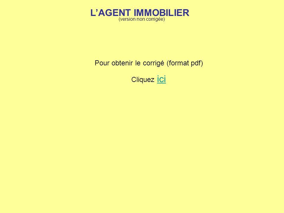 LAGENT IMMOBILIER (version non corrigée) Pour obtenir le corrigé (format pdf) Cliquez ici ici