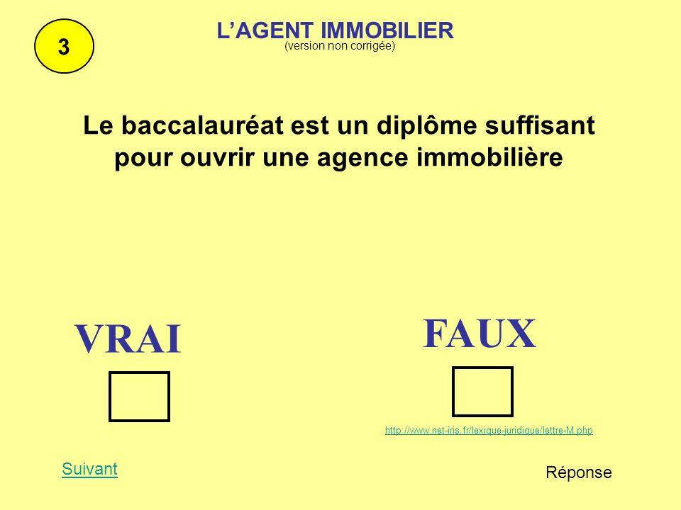 Le baccalauréat est un diplôme suffisant pour ouvrir une agence immobilière 3 Suivant Réponse FAUX VRAI http://www.net-iris.fr/lexique-juridique/lettr