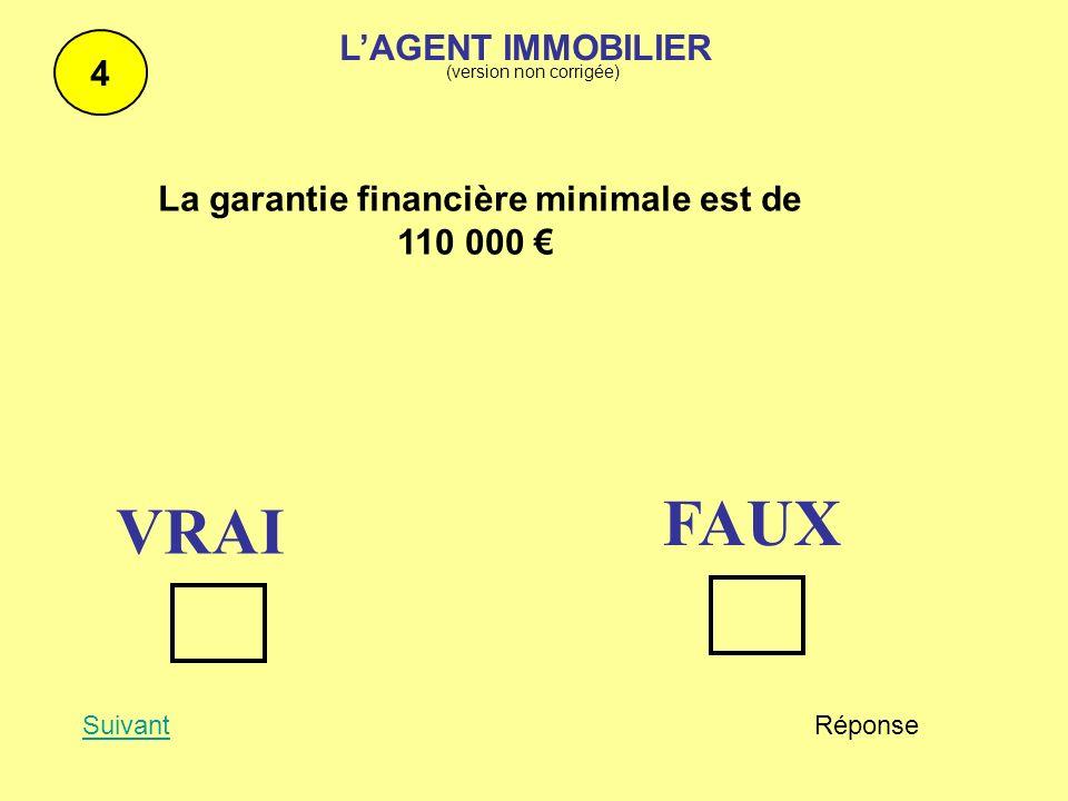 La garantie financière minimale est de 110 000 4 SuivantRéponse FAUX VRAI LAGENT IMMOBILIER (version non corrigée)