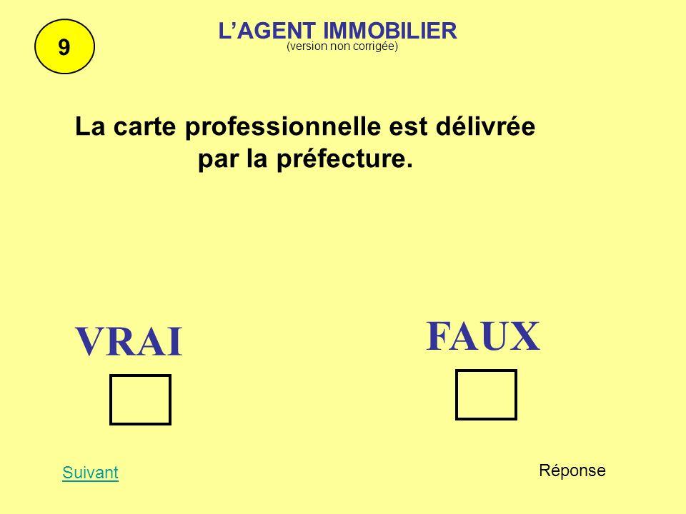 La carte professionnelle est délivrée par la préfecture. 9 Suivant Réponse FAUX VRAI LAGENT IMMOBILIER (version non corrigée)