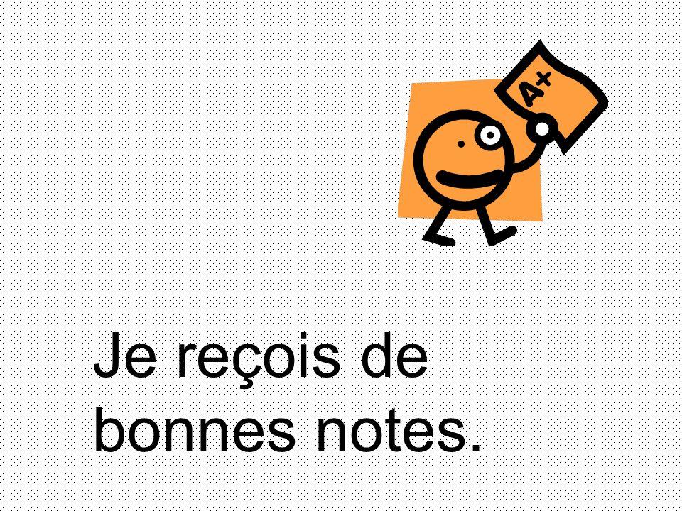 Je reçois de bonnes notes.